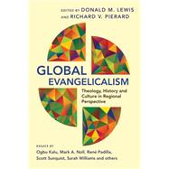 Global Evangelicalism: Theology, History and Culture in Regional Perspective by Lewis, Donald M.; Pierard, Richard V.; Kalu, Ogbu (CON); Noll, Mark A. (CON); Padilla, Rene (CON), 9780830840571