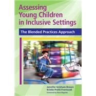 Assessing Young Children in Inclusive Settings: The Blended Practices Approach by Grisham-Brown, Jennifer, 9781598570571