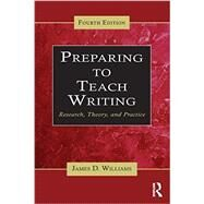 Preparing To Teach Writing: Research, Theory, and Practice by Williams; James D., 9780415640572
