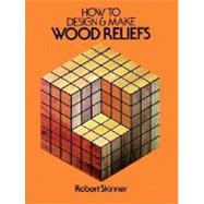 How to Design and Make Wood Reliefs by Robert Skinner, 9780486240572