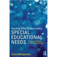 Teaching Gifted Children with Special Educational Needs: Supporting Dual and Multiple Exceptionality by Montgomery; Diane, 9781138890572
