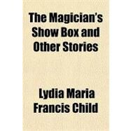The Magician's Show Box and Other Stories by Child, Lydia Maria Francis, 9781153710572
