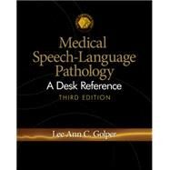 Medical Speech-Language Pathology A Desk Reference by Golper, Lee Ann C., 9781428340572