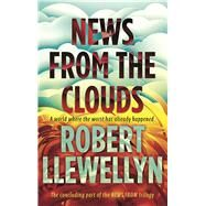 News from the Clouds by Llewellyn, Robert, 9781783520572