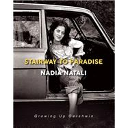 Stairway to Paradise Growing Up Gershwin by Natali, Nadia, 9781942600572