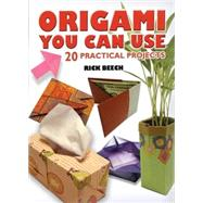 Origami You Can Use : 27 Practical Projects by Rick Beech, 9780486470573