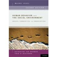 Human Behavior and the Social Environment, Macro Level : Groups, Communities, and Organizations by van Wormer, Katherine; Besthorn, Fred H., 9780199740574