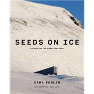 Seeds on Ice by Fowler, Cary; Crane, Peter; Tefre, Marie; Richardson, Jim, 9781632260574