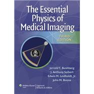 The Essential Physics of Medical Imaging by Bushberg, Jerrold T.; Seibert, J. Anthony; Leidholdt, Edwin M.; Boone, John M., 9780781780575