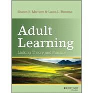Adult Learning Linking Theory and Practice by Merriam, Sharan B.; Bierema, Laura L., 9781118130575