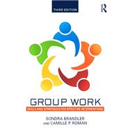 Group Work: Skills and Strategies for Effective Interventions by Brandler; Sondra, 9781138790575