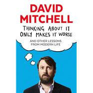 Thinking About It Only Makes It Worse by Mitchell, David, 9781783350575