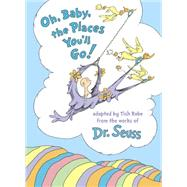 Oh, Baby, the Places You'll Go! by RABE, TISHDR SEUSS, 9780553520576