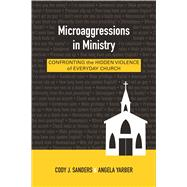 Microaggressions in Ministry by Sanders, Cody J.; Yarber, Angela, 9780664260576