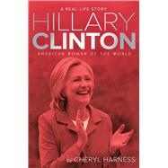 Hillary Clinton American Woman of the World by Harness, Cheryl, 9781481460576