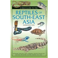 A Field Guide to the Reptiles of South-east Asia by Das, Indraneil, 9781472920577
