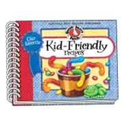 Our Favorite Kid Friendly Recipes Cookbook by Gooseberry Patch, 9781612810577