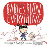 Babies Ruin Everything by Swanson, Matthew; Behr, Robbi, 9781250080578