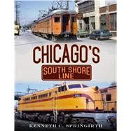 Chicago's South Shore Line by Springirth, Kenneth C., 9781634990578