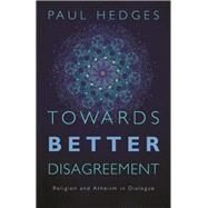 Towards Better Disagreement by Hedges, Paul, 9781785920578