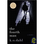The Fourth Man A Thriller by Dahl, K. O., 9780312540579