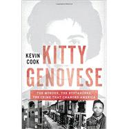 Kitty Genovese: The Murder, the Bystanders, the Crime That Changed America by Cook, Kevin, 9780393350579