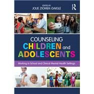 Counseling Children and Adolescents: Working in School and Clinical Mental Health Settings by Ziomek-Daigle; Jolie, 9781138200579