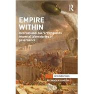 Empire Within: International Hierarchy and its Imperial Laboratories of Governance by Barder; Alexander D., 9781138820579