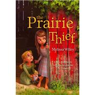 The Prairie Thief by Wiley, Melissa; Madrid, Erwin, 9781442440579