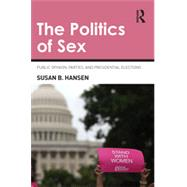 The Politics of Sex: Public Opinion, Parties, and Presidential Elections by Hansen; Susan B, 9780415870580