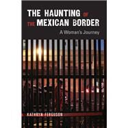 The Haunting of the Mexican Border by Ferguson, Kathryn, 9780826340580