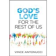 God's Love for the Rest of Us by Antonucci, Vince, 9781496410580