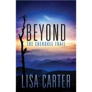 Beyond the Cherokee Trail by Carter, Lisa, 9781501800580