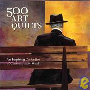 500 Art Quilts: An Inspiring Collection of Contemporary Work