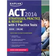 Kaplan ACT 2014 Strategies, Practice, and Review with 2 Practice Tests book + online by Kaplan, 9781618650580