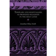 Templars and Hospitallers As Professed Religious in the Holy Land by Riley-Smith, Jonathan, 9780268040581