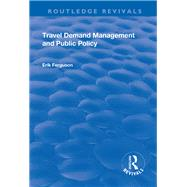 Travel Demand Management and Public Policy by Ferguson,Eric, 9781138700581