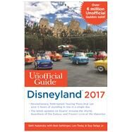 The Unofficial Guide to Disneyland 2017 by Sehlinger, Bob; Kubersky, Seth; Testa, Len; Selga Jr., Guy, 9781628090581
