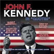 John F. Kennedy in Quotes: Inspiration and Rhetoric from the Usa's Iconic Leader by Ammonite Press, 9781781450581