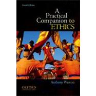 A Practical Companion to Ethics by Weston, Anthony, 9780199730582