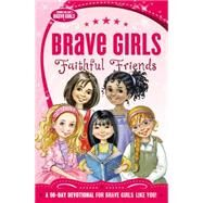 Brave Girls: Faithful Friends by Gerelds, Jennifer, 9780718030582