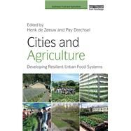Cities and Agriculture: Developing Resilient Urban Food Systems by de Zeeuw; Henk, 9781138860582