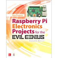 Raspberry Pi Electronics Projects for the Evil Genius by Norris, Donald, 9781259640582