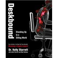 Deskbound: Standing Up to a Sitting World by Starrett, Kelly, Dr., 9781628600582
