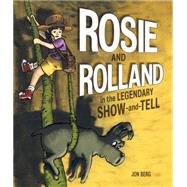Rosie and Rolland in the Legendary Show-and-Tell by Berg, Jon, 9781771470582
