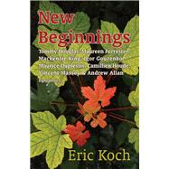 New Beginnings: Tommy Douglas, Maureen Forrester, Mackenzie King, Igor Gouzenko, Maurice Duplessis, Camillien Houde, Vincent Massey & Andrew Allan, Eight Stories by Koch, Eric, 9781771610582