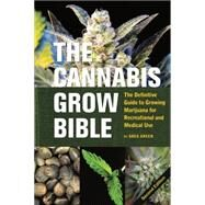 The Cannabis Grow Bible The Definitive Guide to Growing Marijuana for Recreational and Medical Use by Green, Greg, 9781931160582