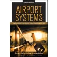 Airport Systems, Second Edition Planning, Design and Management by de Neufville, Richard; Odoni, Amedeo; Belobaba, Peter; Reynolds, Tom, 9780071770583