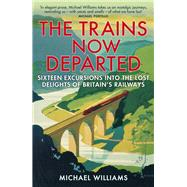 The Trains Now Departed by Williams, Michael, 9780099590583