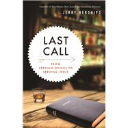 Last Call: From Serving Drinks to Serving Jesus by Herships, Jerry, 9780664260583